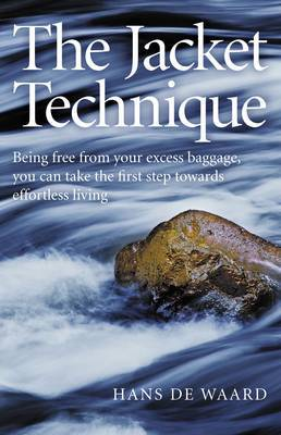 The Acket Technique: Being Free from Your Excess Baggage, You Can Take the First Step Towards Effortless Living