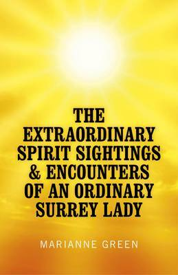 The Extraordinary Spirit Sightings & Encounters of an Ordinary Surrey Lady