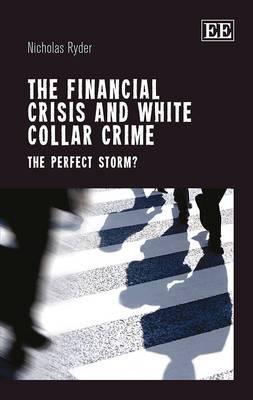 The Financial Crisis and White Collar Crime: The Perfect Storm?