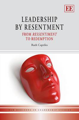 Leadership by Resentment: From Ressentiment to Redemption