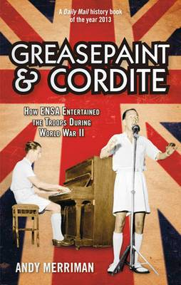 Greasepaint and Cordite: How ENSA Entertained the Troops During World War II