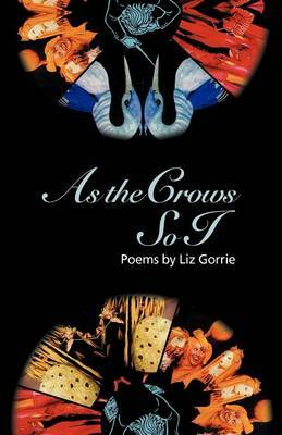As the Crows So I: Poems by Liz Gorrie