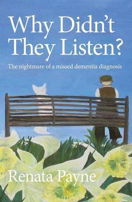Why Didn't They Listen?: The Nightmare of a Missed Dementia Diagnosis