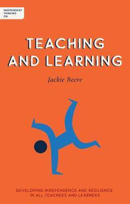 Independent Thinking on Teaching and Learning: Developing independence and resilience in all teachers and learners