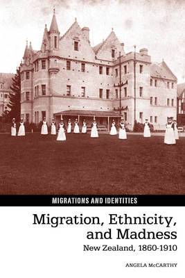Migration, Ethnicity, and Madness: New Zealand, 1860-1910