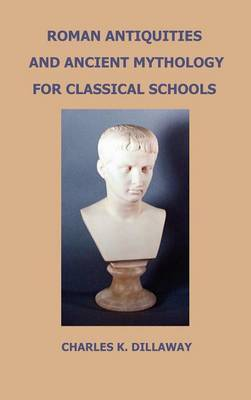 Roman Antiquities and Ancient Mythology; for Classical Schools