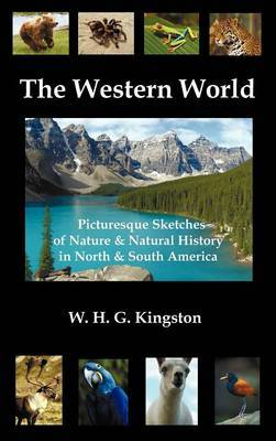 The Western World: Picturesque Sketches of Nature and Natural History in North and South America (fully Illustrated)