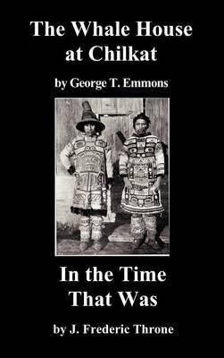The Whale House of the Chilkat, and In the Time That Was