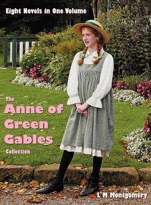 The Anne of Green Gables Collection: Eight Complete and Unabridged Novels in One Volume: Anne of Green Gables, Anne of Avonlea, Anne of the Island, Anne of Windy Poplars (or Anne of Windy Willows), Anne's House of Dreams, Anne of Ingleside, Rainbow Valley