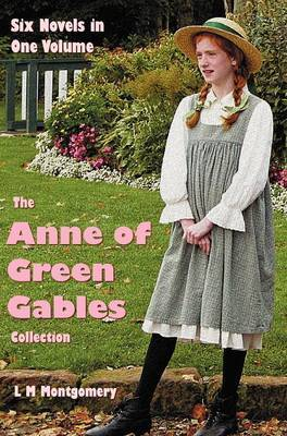 The Anne of Green Gables Collection: Six Complete and Unabridged Novels in One Volume: Anne of Green Gables, Anne of Avonlea, Anne of the Island, Anne's House of Dreams, Rainbow Valley and Rilla of Ingleside.