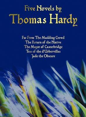 Five Novels by Thomas Hardy - Far From The Madding Crowd, The Return of the Native, The Mayor of Casterbridge, Tess of the D'Urbervilles, Jude the Obscure (complete and Unabridged)