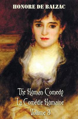 The Human Comedy, La Comedie Humaine, Volume 3: Ferragus, Chief Of The Devorants, The Message, Colonel Chabert, Facino Cane, Two Poets, A Distinguished Provincial At Paris, Eve And David, La Grenadiere, Massimilla Doni, The Lily Of The Valley, Melmoth Rec