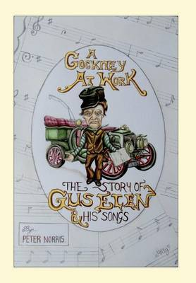 A Cockney at Work - The Story of Gus Elen and His Songs