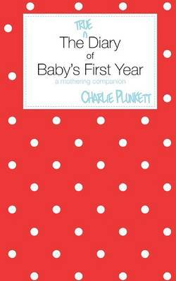 The True Diary of Baby's First Year - a Mothering Companion