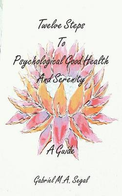 Twelve Steps to Psychological Good Health and Serenity - A Guide