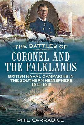 Battles of Coronel and the Falklands: British Naval Campaigns in the Southern Hemisphere 1914-1915