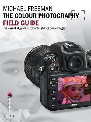 The Colour Photography Field Guide: The Essential Guide to Hue for Striking Digital Images