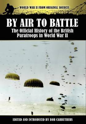 By Air to Battle: The Official History of the British Paratroops in World War II