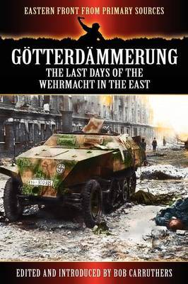 Gotterdammerung: The Last Days of the Werhmacht in the East