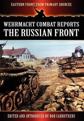 Wehrmacht Combat Reports: The Russian Front
