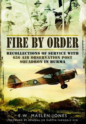 Fire by Order: Recollections of Service with 656 Air Observation Post Squadron in Burma
