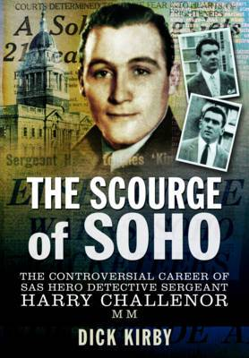 The Scourge of Soho: The Controversial Career of SAS Hero