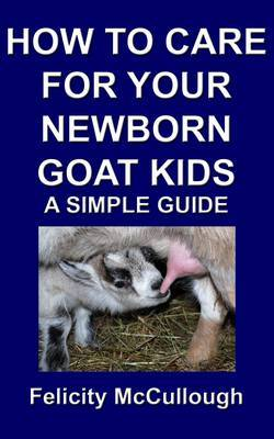How To Care For Your Newborn Goat Kids A Simple Guide