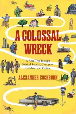 A Colossal Wreck: A Road Trip Through Political Scandal, Corruption, and American Culture