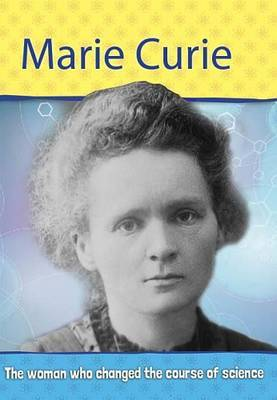 Biography: Marie Curie: The Woman Who Changed the Course of Science