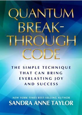 Quantum Breakthrough Code: The Simple Technique That Brings Everlasting Joy and Success
