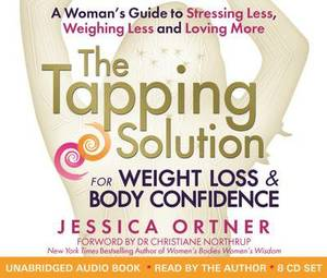The Tapping Solution for Weight Loss & Body Confidence: A Woman's Guide to Stressing Less, Weighing Less and Loving More