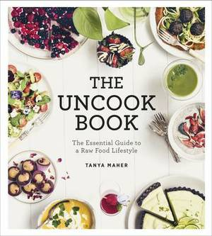 The Uncook Book: The Essential Guide to a Raw Food Lifestyle
