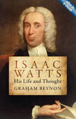 Isaac Watts: His Life and Thought