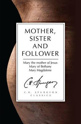 Mother, Sister and Follower: Mary the Mother of Jesus, Mary of Bethany, Mary Magdalene
