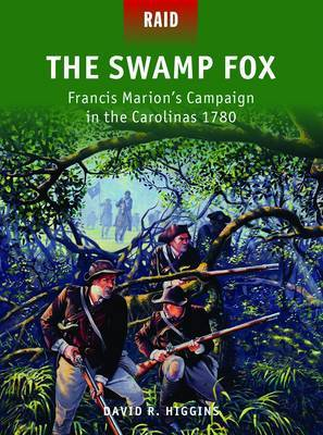 The Swamp Fox: Francis Marion's Campaign in the Carolinas 1780