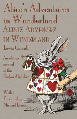 Alice's Adventures in Wonderland: An Edition Printed in the Unifon Alphabet