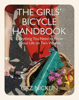 The Girls' Bicycle Handbook: Everything You Need to Know About Life on Two Wheels