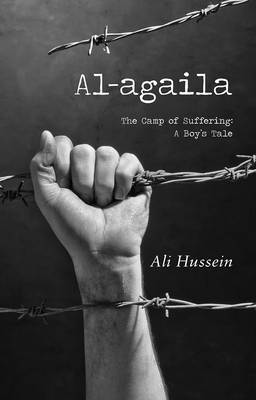 Al-Agaila: The Camp of Suffering: A Boy's Tale