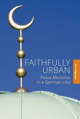 Faithfully Urban: Pious Muslims in a German City