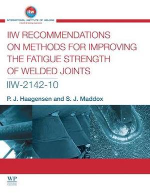 IIW Recommendations on Methods for Improving the Fatigue Strength of Welded Joints: IIW-2142-110