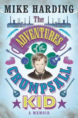 The Adventures of the Crumpsall Kid: A Memoir