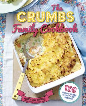 The Crumbs Family Cookbook: 150 Really Quick and Very Easy Recipes