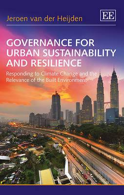 Governance for Urban Sustainability and Resilience: Responding to Climate Change and the Relevance of the Built Environment