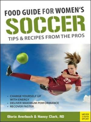 Food Guide for Women's Soccer: Tips & Recipes from the Pros