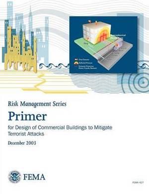 Primer for Design of Commercial Buildings to Mitigate Terrorist Attacks (Risk Management Series)