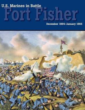 U.S. Marines in Battle: Fort Fisher, December 1864-January 1865