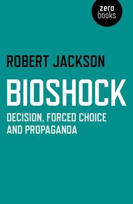 Bioshock: Decision, Forced Choice and Propaganda