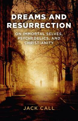 Dreams and Resurrection: On Immortal Selves, Psychedelics, and Christianity