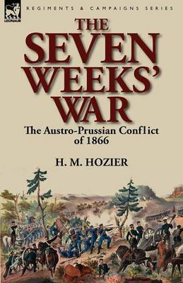 The Seven Weeks' War: The Austro-Prussian Conflict of 1866