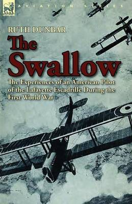 The Swallow: The Experiences of an American Pilot of the Lafayette Escadrille During the First World War